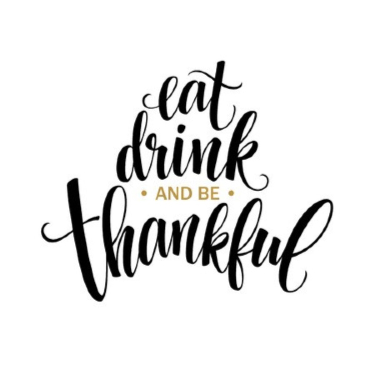 Eat, Drink And Be Thankful